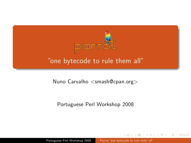 """one bytecode to rule them all""      Nuno Carvalho <smash@cpan.org>         Portuguese Perl Workshop 2008     Portuguese P..."