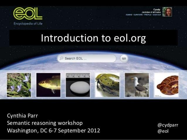 Introduction to eol.orgCynthia ParrSemantic reasoning workshop           @cydparrWashington, DC 6-7 September 2012     @eol