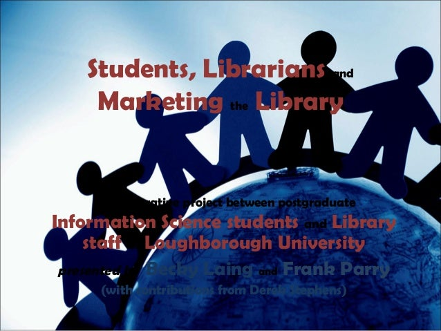 Students, Librarians and     Marketing the Library    A collaborative project between postgraduateInformation Science stud...