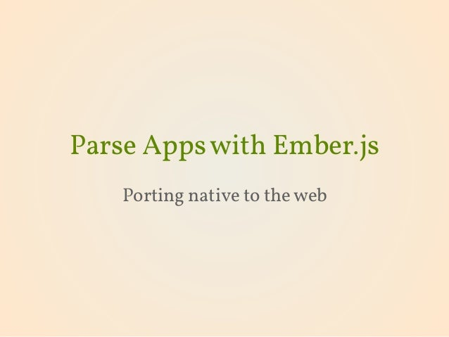 Parse Appswith Ember.js Porting native to theweb