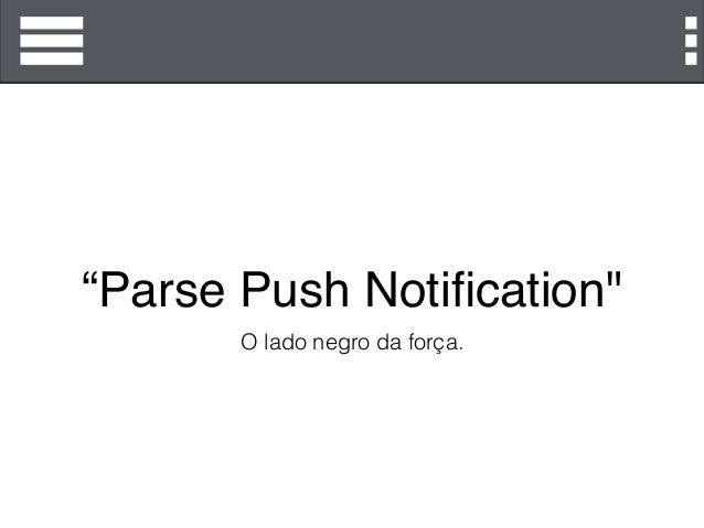 """""""Parse Push Notification"""" O lado negro da força."""
