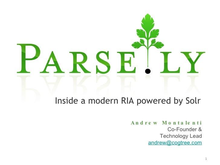 <ul><li>Inside a modern RIA powered by Solr </li></ul>Andrew Montalenti Co-Founder & Technology Lead [email_address]