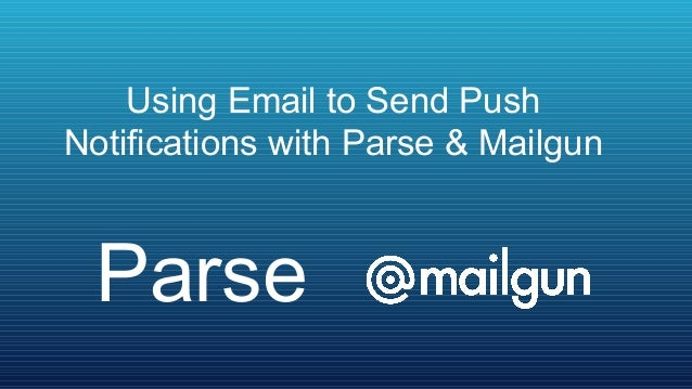 Using Email to Send PushNotifications with Parse & Mailgun Parse