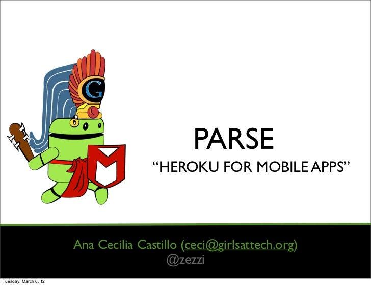 """PARSE                                      """"HEROKU FOR MOBILE APPS""""                       Ana Cecilia Castillo (ceci@girls..."""