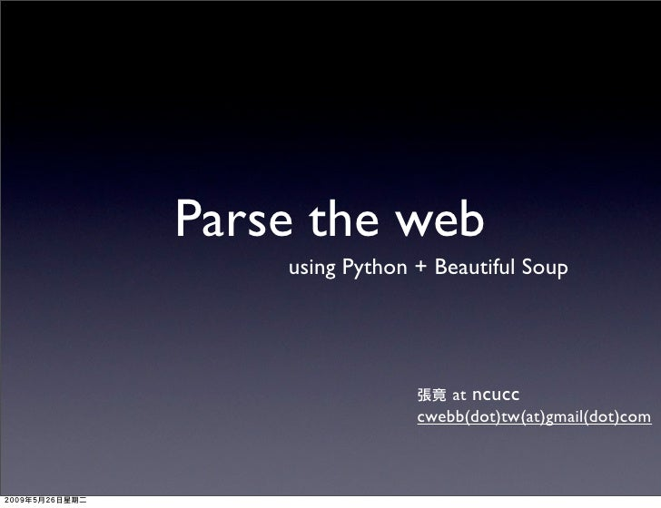 Parse the web     using Python + Beautiful Soup                          at ncucc                  cwebb(dot)tw(at)gmail(d...