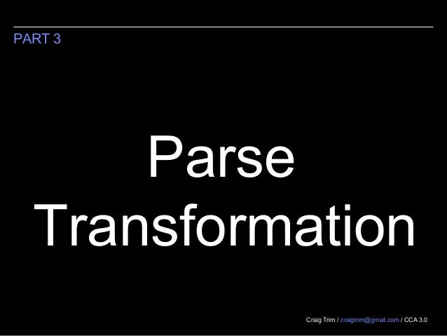 Craig Trim / craigtrim@gmail.com / CCA 3.0PART 3ParseTransformation
