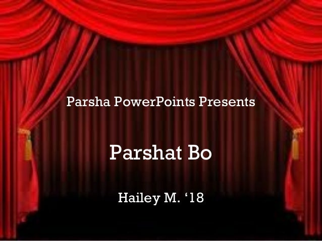 Parsha PowerPoints Presents      Parshat Bo       Hailey M. '18