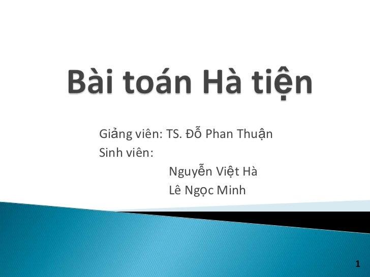 Giảng viên: TS. Đỗ Phan ThuậnSinh viên:            Nguyễn Việt Hà            Lê Ngọc Minh                                1