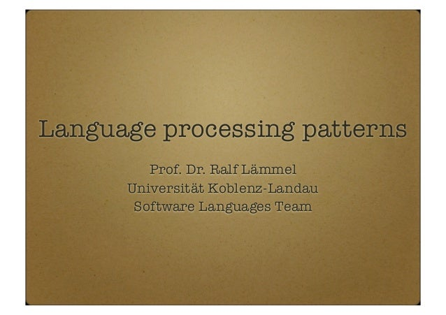 Language processing patterns Prof. Dr. Ralf Lämmel Universität Koblenz-Landau Software Languages Team