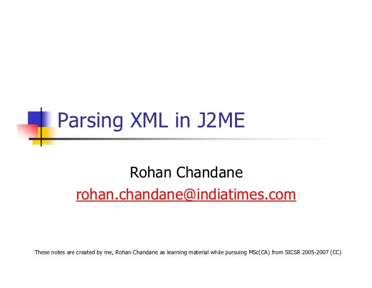 Parsing XML in J2ME                        Rohan Chandane                rohan.chandane@indiatimes.com   These notes are c...