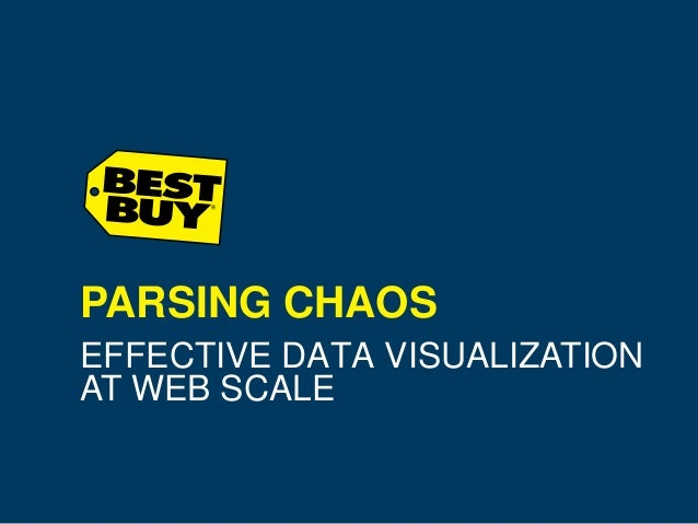 EFFECTIVE DATA VISUALIZATION AT WEB SCALE PARSING CHAOS