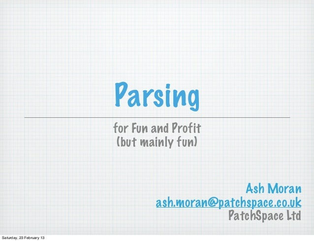 Parsing                           for Fun and Profit                            (but mainly fun)                          ...