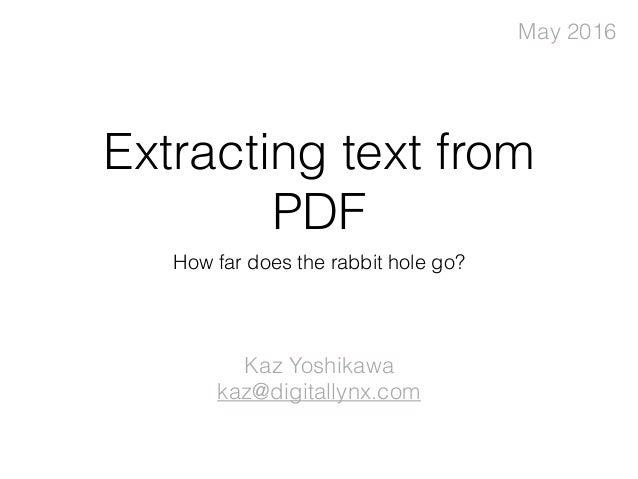 Extracting text from PDF How far does the rabbit hole go? Kaz Yoshikawa kaz@digitallynx.com May 2016
