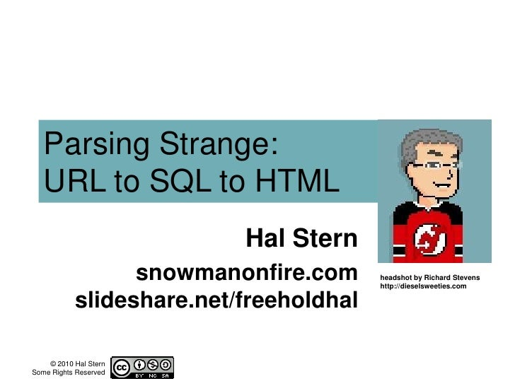 Parsing Strange:URL to SQL to HTML<br />Hal Stern<br />snowmanonfire.comslideshare.net/freeholdhal<br />headshot by Richar...