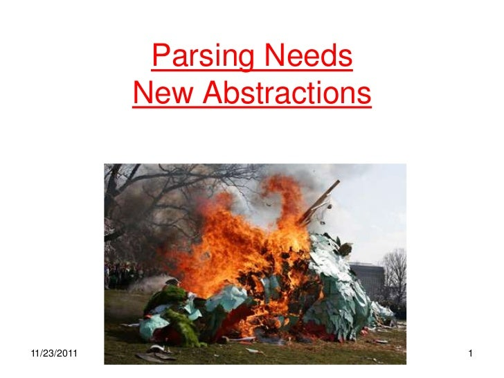 Parsing Needs             New Abstractions11/23/2011                      1
