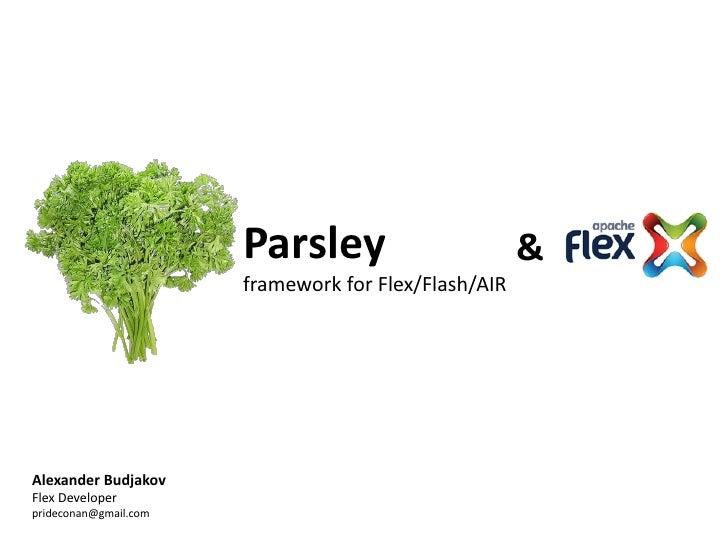 Parsley                        &                       framework for Flex/Flash/AIRAlexander BudjakovFlex Developerprideco...