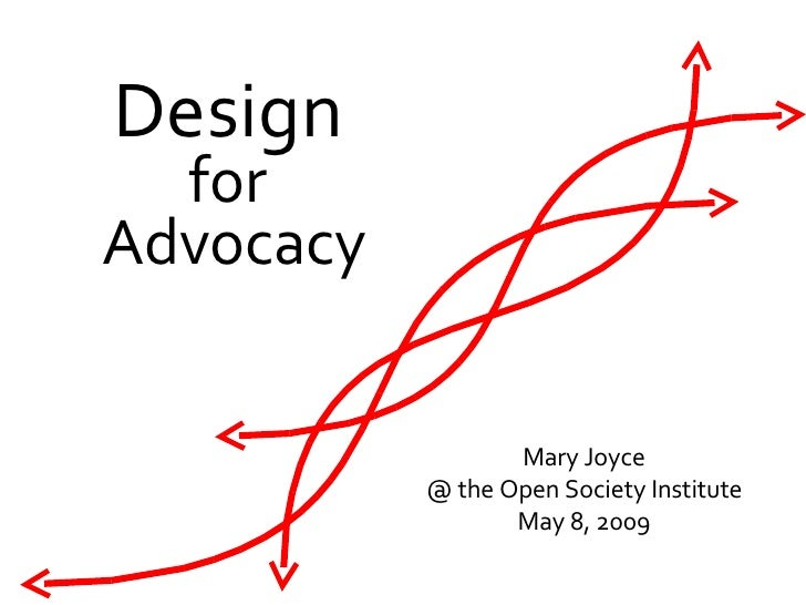 Design   for  Advocacy Mary Joyce @ the Open Society Institute May 8, 2009