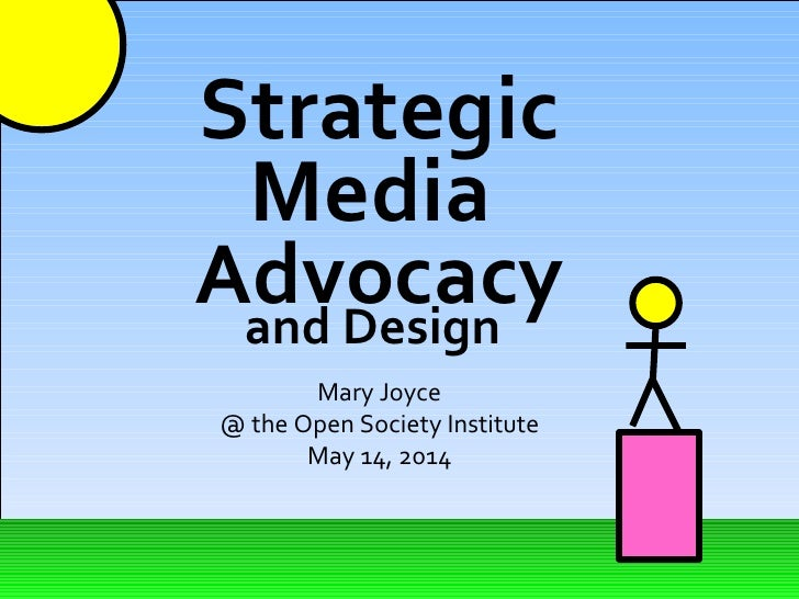 Strategic Media   Advocacy Mary Joyce @ the Open Society Institute May 14, 2014 and Design