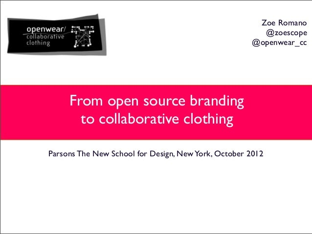 Parsons The New School for Design, NewYork, October 2012From open source brandingto collaborative clothingZoe Romano@zoesc...