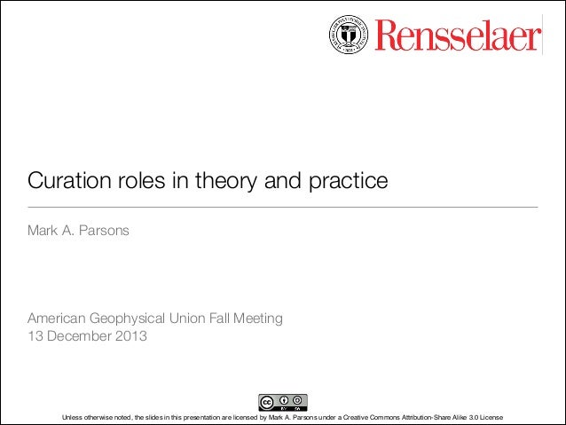 Curation roles in theory and practice Mark A. Parsons ! ! ! ! American Geophysical Union Fall Meeting 13 December 2013  U...