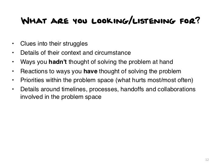What are you looking/listening for?•   Clues into their struggles•   Details of their context and circumstance•   Ways you...