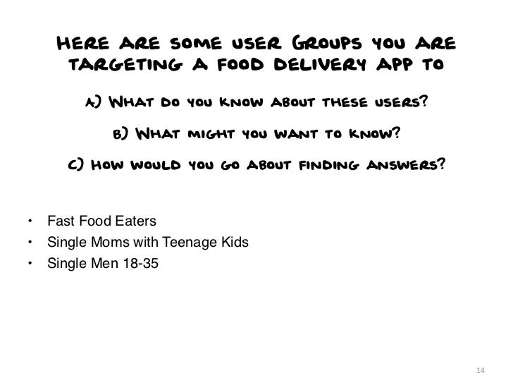 Here are some user Groups you are      targeting a food delivery app to         A) What do you know about these users?    ...