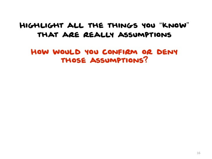 """Highlight all the things you """"know""""    that are really assumptions  How would you confirm or deny       those assumptions?..."""