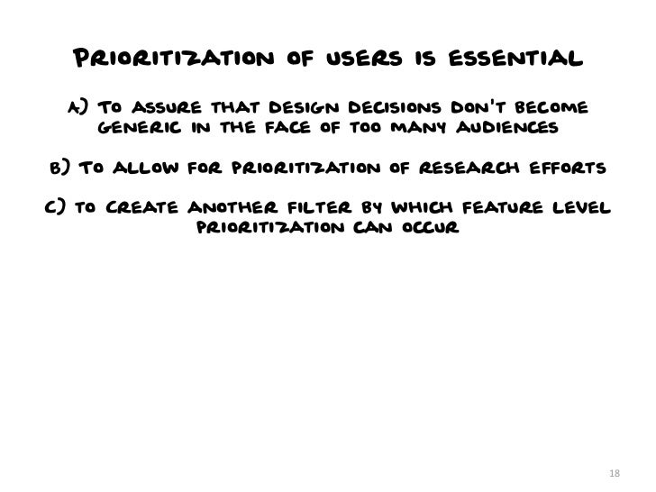 Prioritization of users is essential A) To assure that design decisions dont become    generic in the face of too many aud...