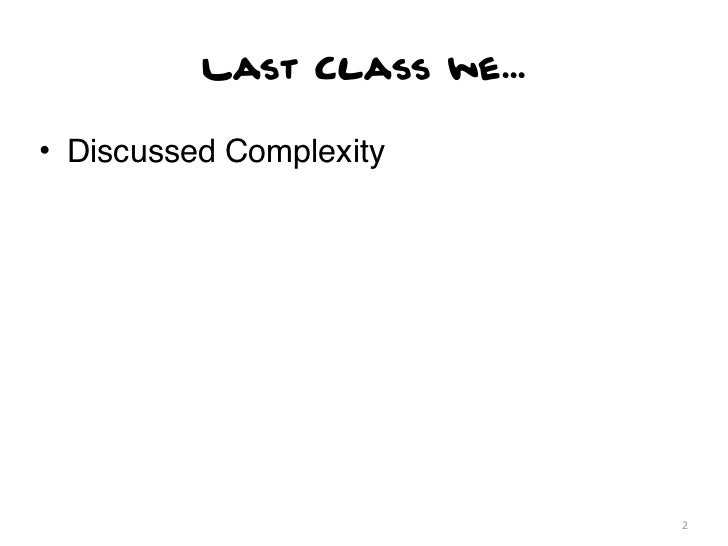 Last Class we...• Discussed Complexity                             2