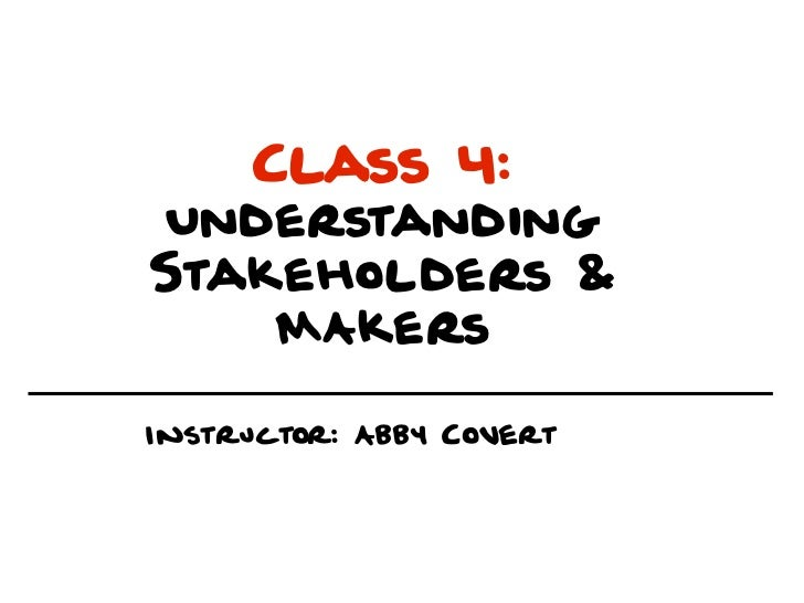 Class 4:UnderstandingStakeholders &    MAkersInstructor: Abby Covert