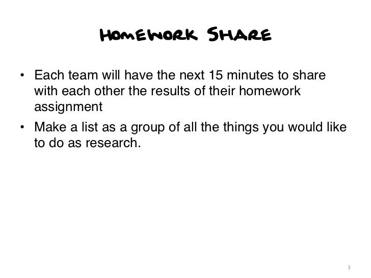 Homework Share• Each team will have the next 15 minutes to share  with each other the results of their homework  assignmen...