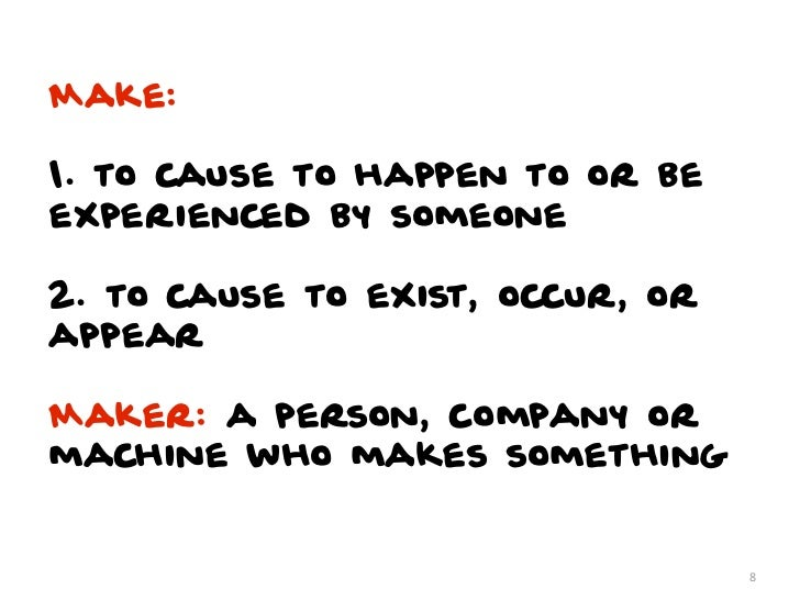 Make:1. to cause to happen to or beexperienced by someone2. to cause to exist, occur, orappearMaker: a person, company orm...