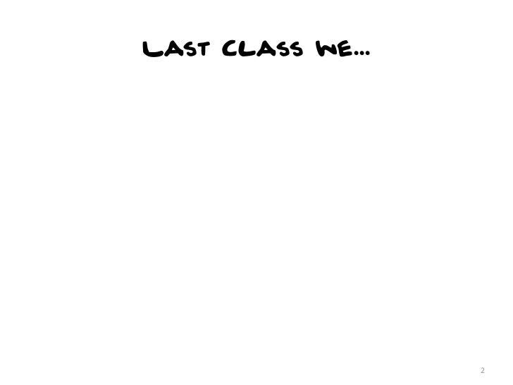 Last Class we...                   2