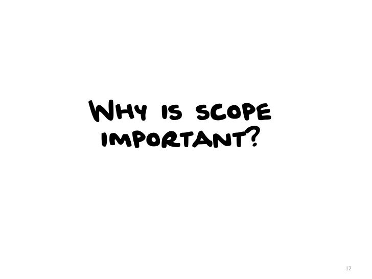 Why is scopeimportant?               12