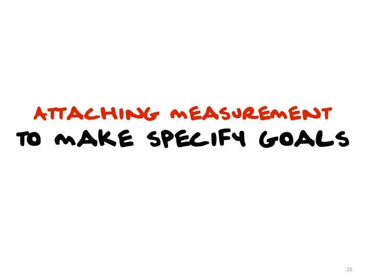 Attaching measurementto make specify goals                         26