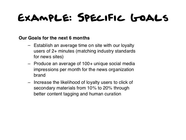 Example: Specific GoalsOur Goals for the next 6 months    – Establish an average time on site with our loyalty      users ...