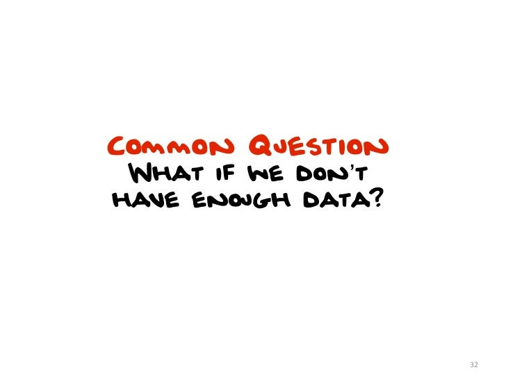 Common Question What if we don'thave enough data?                    32