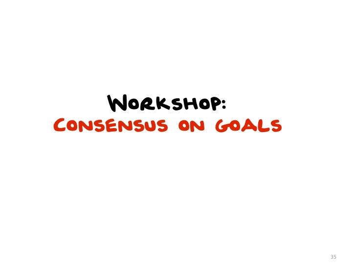 Workshop:Consensus on goals                     35