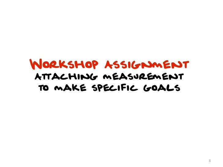 Workshop AssignmentAttaching measurementto make specific goals                         8