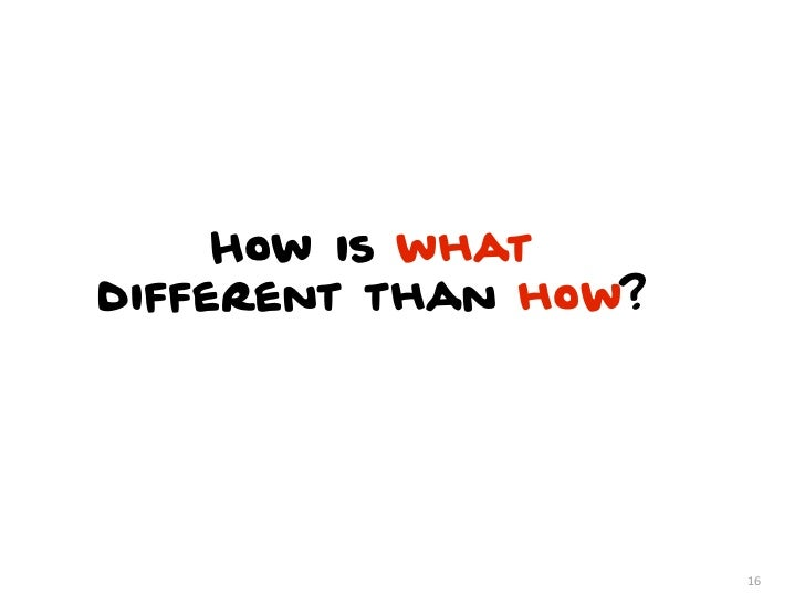 How is whatdifferent than how?                      16