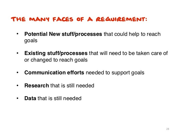 The many faces of a requirement: • Potential New stuff/processes that could help to reach    goals • Existing stuff/proces...