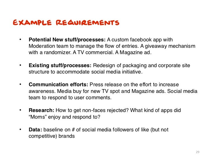 Example Requirements •   Potential New stuff/processes: A custom facebook app with     Moderation team to manage the flow o...