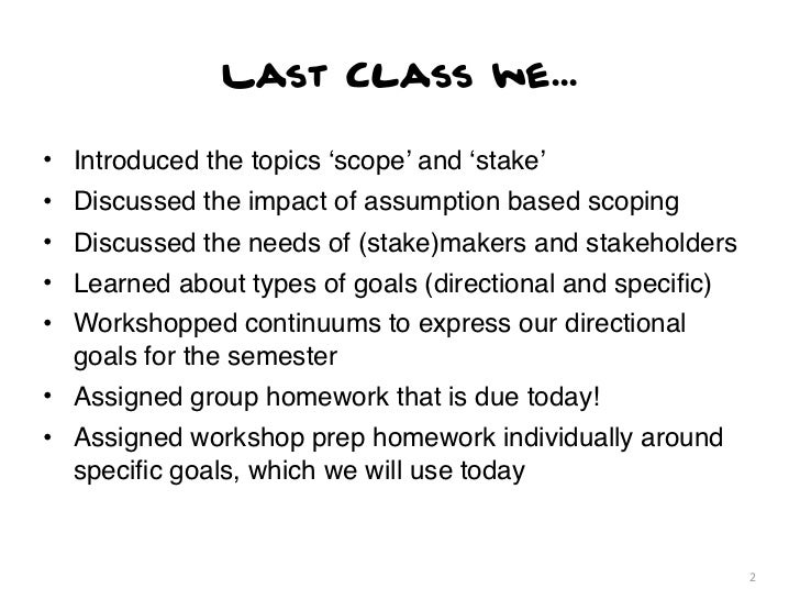 Last Class we...• Introduced the topics 'scope' and 'stake'• Discussed the impact of assumption based scoping• Discussed t...