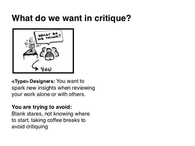 What do we want in critique?<Type> Designers: You want tospark new insights when reviewingyour work alone or with others.Y...
