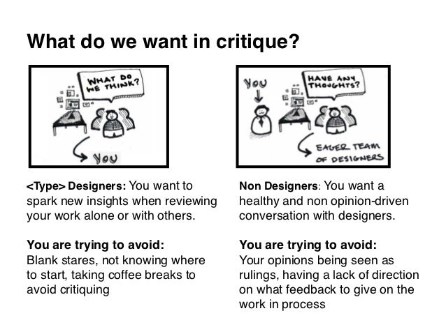 What do we want in critique?<Type> Designers: You want to       Non Designers: You want aspark new insights when reviewing...