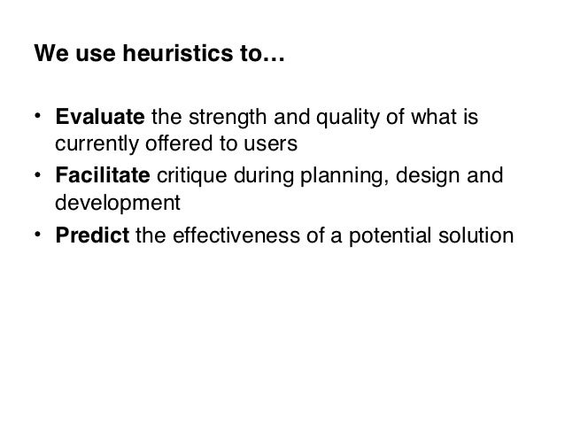 We use heuristics to…• Evaluate the strength and quality of what is  currently offered to users• Facilitate critique durin...