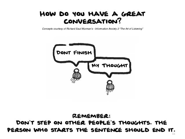How do you have a great             conversation?         Concepts courtesy of Richard Saul Wurman's - Information Anxiety...