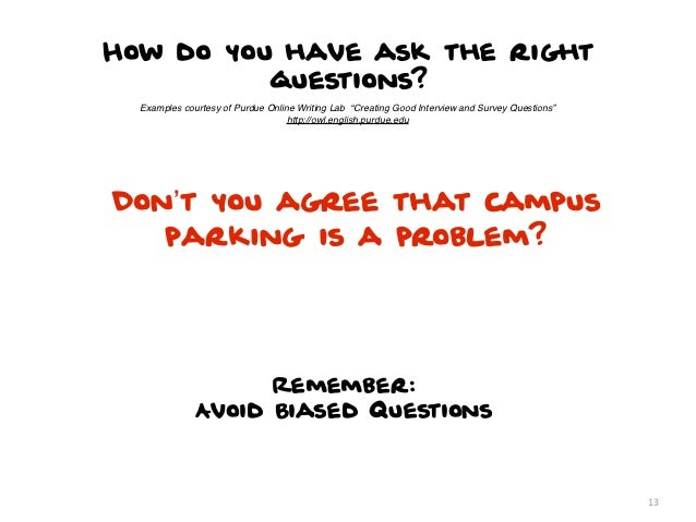 """How do you have ask the right          questions?  Examples courtesy of Purdue Online Writing Lab """"Creating Good Interview..."""