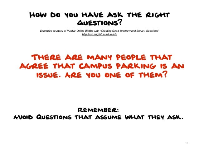 """How do you have ask the right             questions?      Examples courtesy of Purdue Online Writing Lab """"Creating Good In..."""