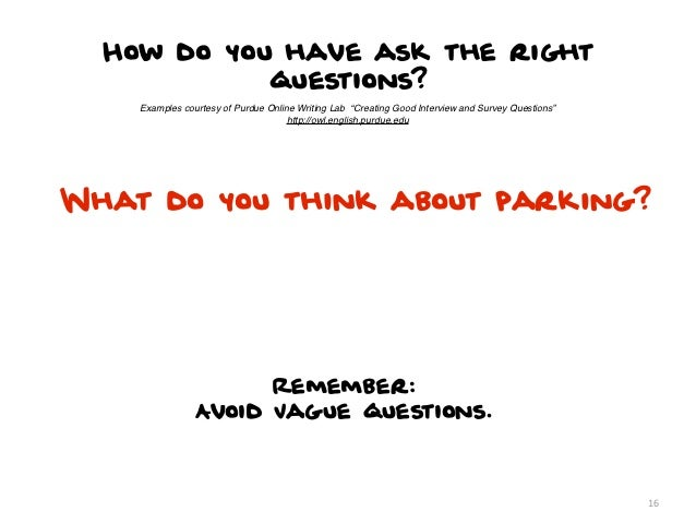 """How do you have ask the right            questions?    Examples courtesy of Purdue Online Writing Lab """"Creating Good Inter..."""